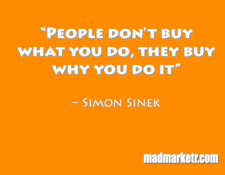 """""""People don't buy what you do, they buy why you do it"""" – Simon Sinek"""