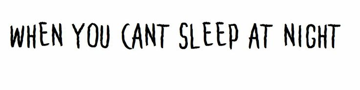 When You Cant Sleep At Night