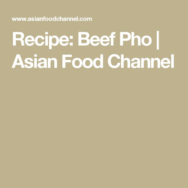 Recipe: Beef Pho | Asian Food Channel