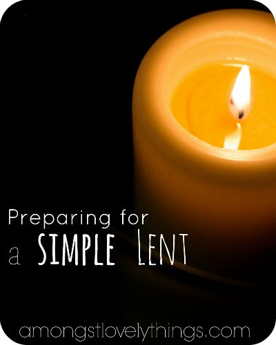 Preparing for a Simple Lent -- Ideas for living the season simply in the Catholic home.
