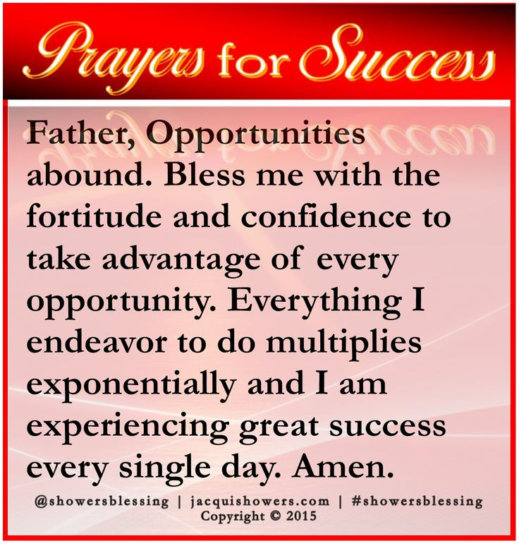 PRAYER FOR SUCCESS: Father, Opportunities abound. Bless me with the fortitude and confidence to take advantage of every opportunity. Everything I endeavor to do multiplies exponentially and I am experiencing great success every single day. Amen. #showersblessing #prayersforsuccess