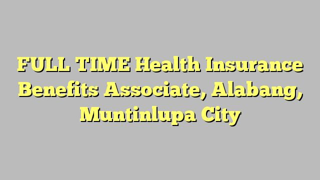 FULL TIME Health Insurance Benefits Associate, Alabang, Muntinlupa City