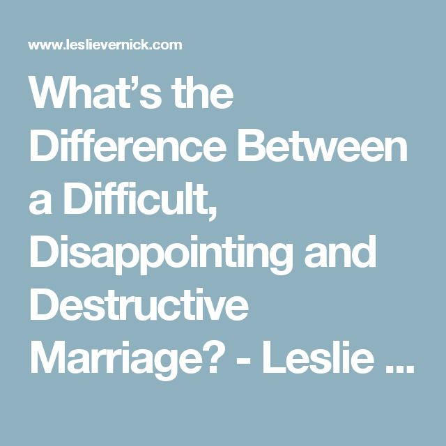 What's the Difference Between a Difficult, Disappointing and Destructive Marriage? - Leslie Vernick- Christ-Centered Counseling