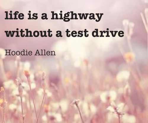 """#Quote: """"Life is a highway without a test drive."""" - Hoodie Allen"""