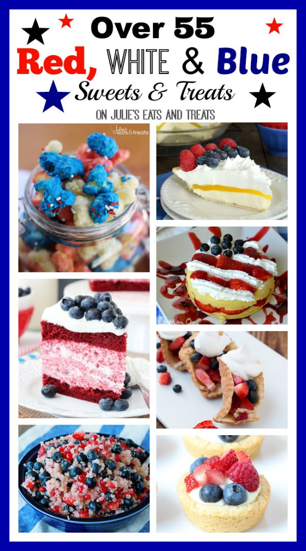 Over 55 Red, White  Blue Sweets  Treats to Create a Festive Holiday Celebration! Choose One or Try Them All!