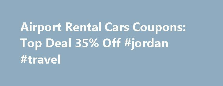 Airport Rental Cars Coupons: Top Deal 35% Off #jordan #travel http://travels.remmont.com/airport-rental-cars-coupons-top-deal-35-off-jordan-travel/  #deals on rental cars # Related Stores Similar Deals Discounts About Airport Rental Cars Deals Airport Rental Cars is the leading online car rental reservation site. The site features over 16 rental car brands. It offers car rentals at over... Read moreThe post Airport Rental Cars Coupons: Top Deal 35% Off #jordan #travel appeared first on…