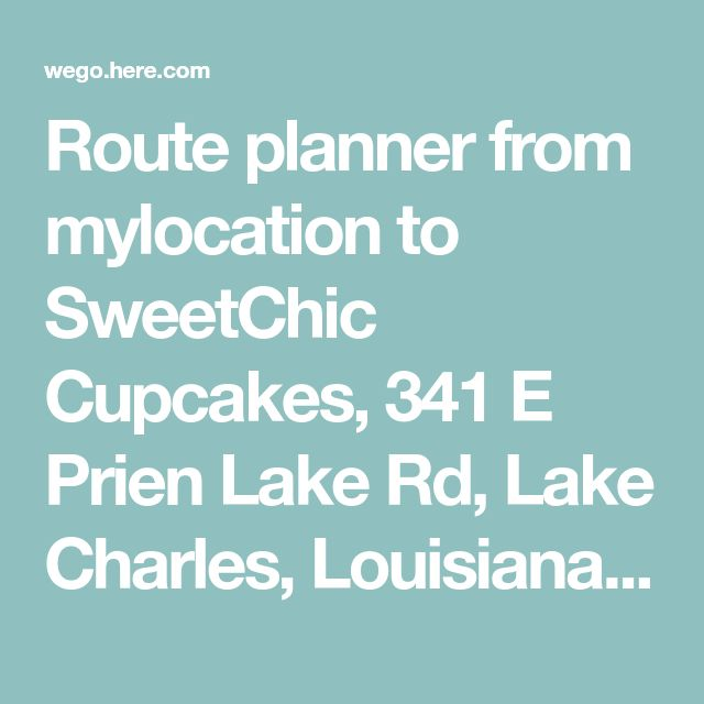 Route planner from mylocation to SweetChic Cupcakes, 341 E Prien Lake Rd, Lake Charles, Louisiana - HERE WeGo