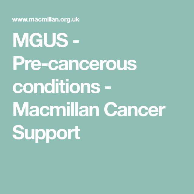 MGUS - Pre-cancerous conditions - Macmillan Cancer Support