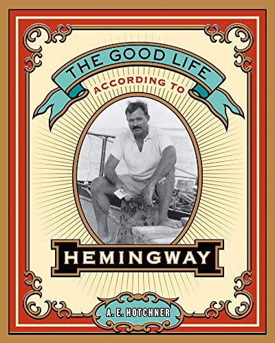 Download free kindle books and prime kindle books. Amazon.com: The Good Life According to Hemingway eBook: A ...