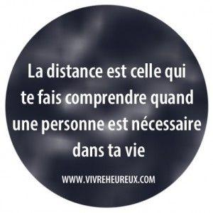 La distance est celle qui te fait comprendre quand une personne est nécessaire dans ta vie.
