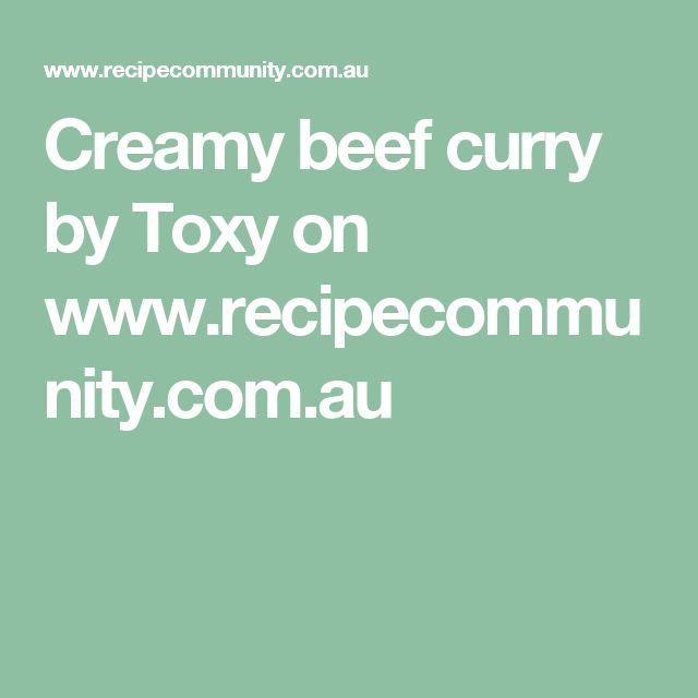 Creamy beef curry by Toxy on www.recipecommunity.com.au