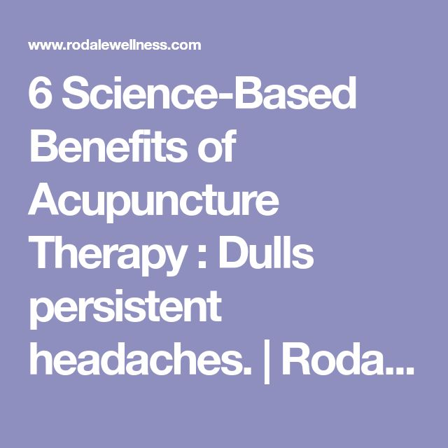 6 Science-Based Benefits of Acupuncture Therapy : Dulls persistent headaches.   Rodale Wellness