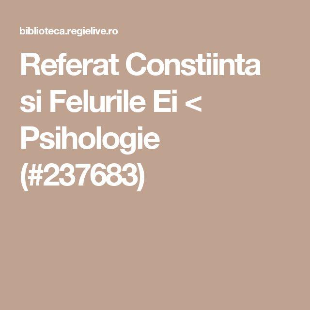 Referat Constiinta si Felurile Ei < Psihologie (#237683)