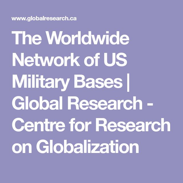 The Worldwide Network of US Military Bases | Global Research - Centre for Research on Globalization