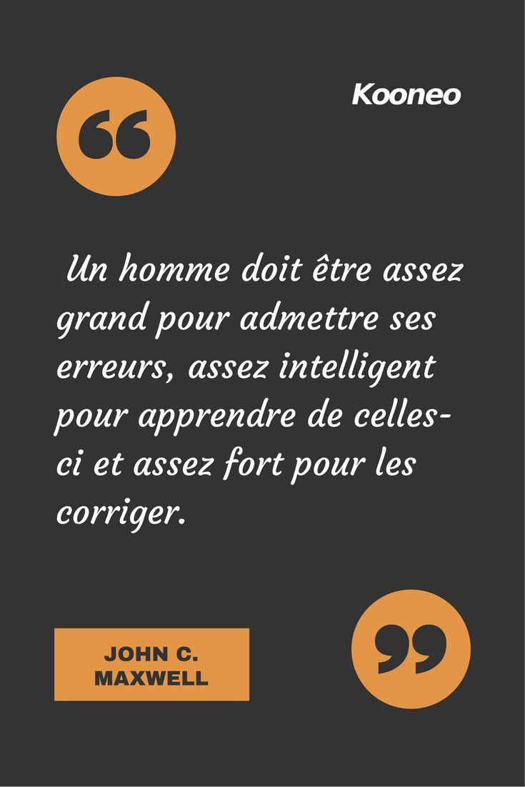 [CITATIONS] Un homme doit être assez grand pour admettre ses erreurs, assez intelligent pour apprendre de celles-ci et assez fort pour les corriger. JOHN C. MAXWELL #Ecommerce #Kooneo #Johncmaxwell #Erreurs #Intelligent #Fort : www.kooneo.com