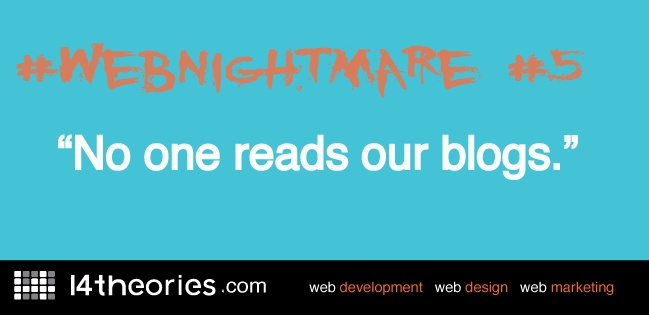 """#webnightmare #5 - """"No one reads our blogs."""""""