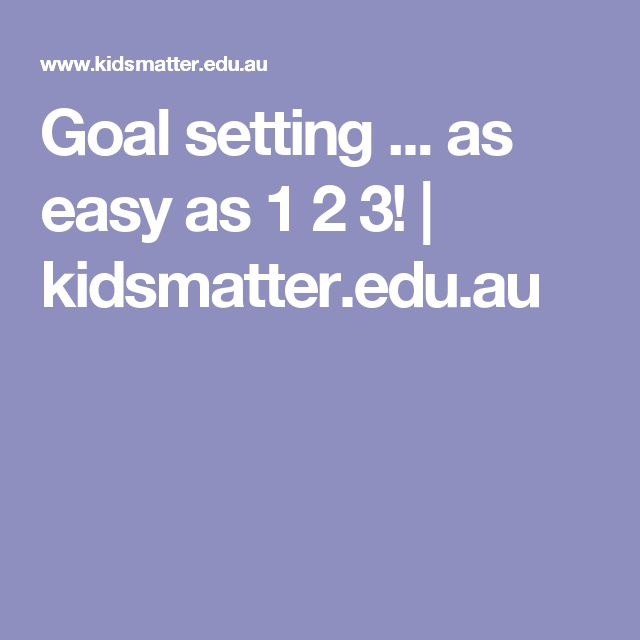 Goal setting ... as easy as 1 2 3! | kidsmatter.edu.au
