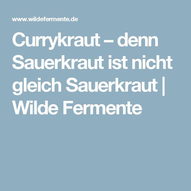 Currykraut – denn Sauerkraut ist nicht gleich Sauerkraut | Wilde Fermente