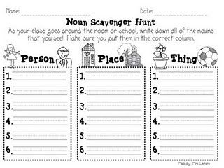 noun scavenger hunt - kids liked doing this...we changed the person column to person or animal so we could put in dogs and cats - we decided they were NOT things!! :)
