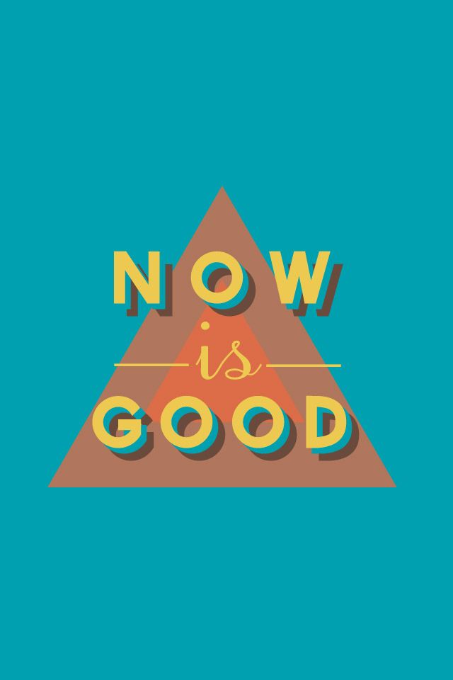 """Now is Good"" iPhone 4s (and below) wallpaper Designed by"