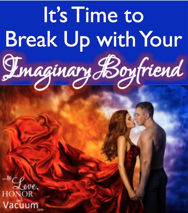 Break Up with Your Imaginary Boyfriend: And learn to love your husband again! Here's how.