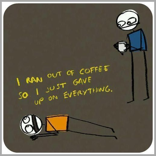 If I don't have coffee I don't want to even go to work...: Serious Quotes, Funny Humor, My Life, Funny Stuff, So True, Memorial Memorial, Things Memorial, Coffee Addiction, True Stories
