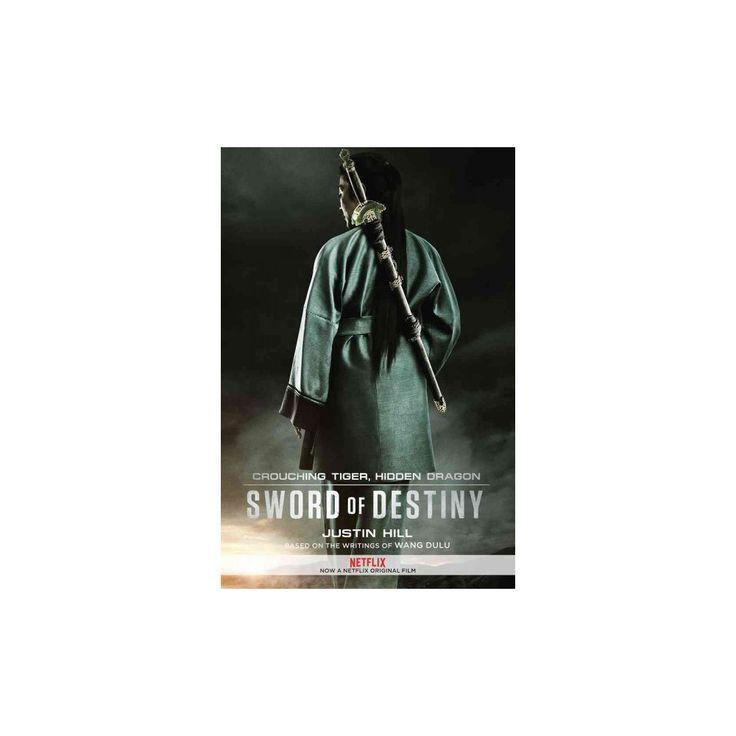 Crouching Tiger, Hidden Dragon : Sword of Destiny (Media Tie-In) (Paperback) (Justin Hill)