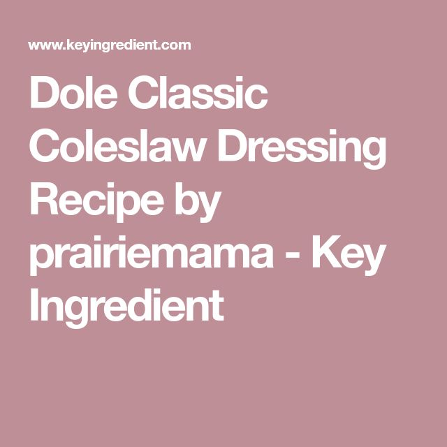 Dole Classic Coleslaw Dressing Recipe by prairiemama - Key Ingredient