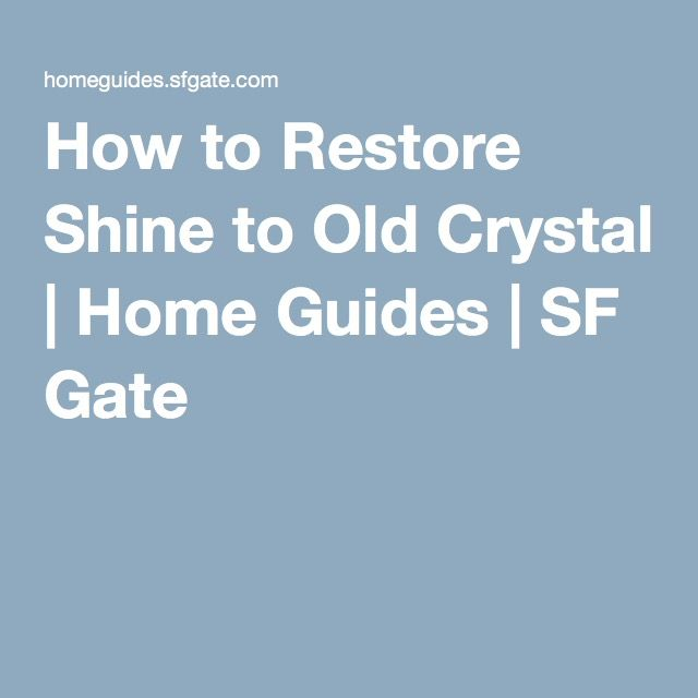 How to Restore Shine to Old Crystal | Home Guides | SF Gate