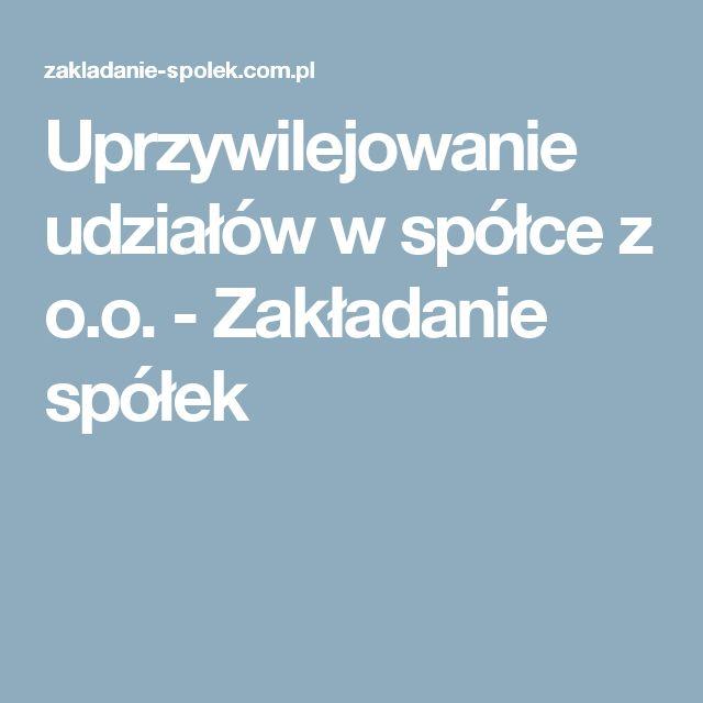 Uprzywilejowanie udziałów w spółce z o.o. - Zakładanie spółek