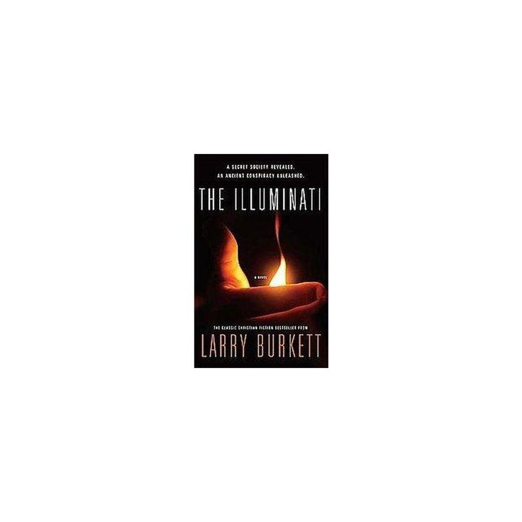 Illuminati : A Secret Society Revealed, An Ancient Conspiracy Unleashed (Paperback) (Larry Burkett)