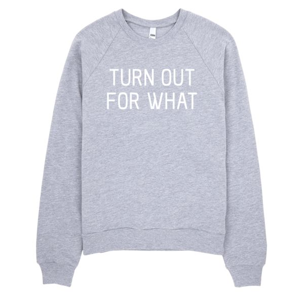 Turn Out For What Crewneck Sweatshirt