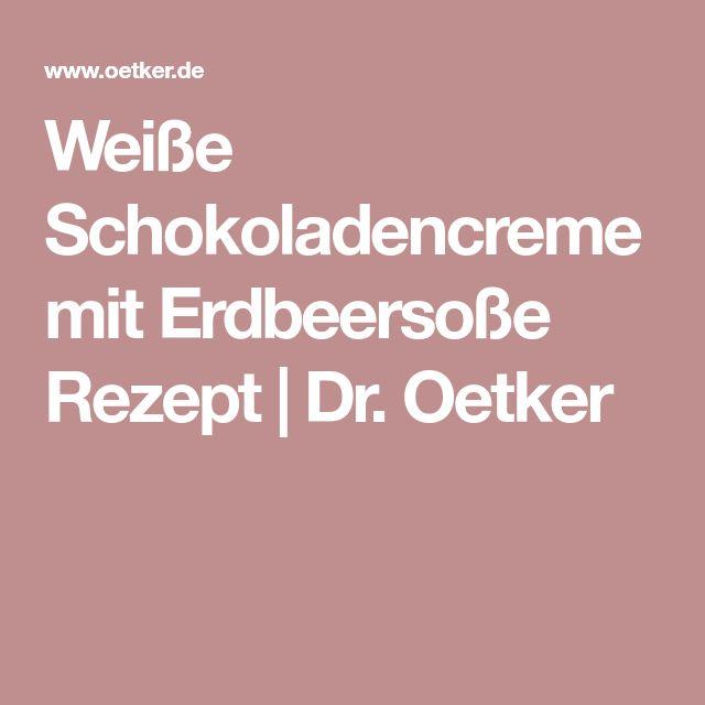 Weiße Schokoladencreme mit Erdbeersoße Rezept | Dr. Oetker