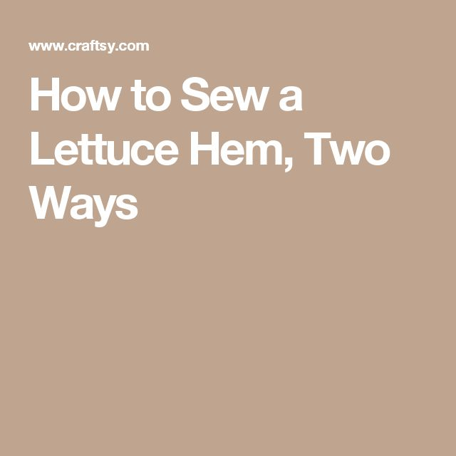 How to Sew a Lettuce Hem, Two Ways