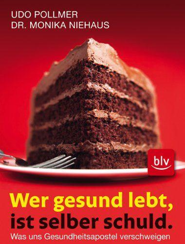 Download Wer gesund lebt ist selber schuld ebook free by Monika Niehaus Udo Pollmer in pdf/epub/mobi