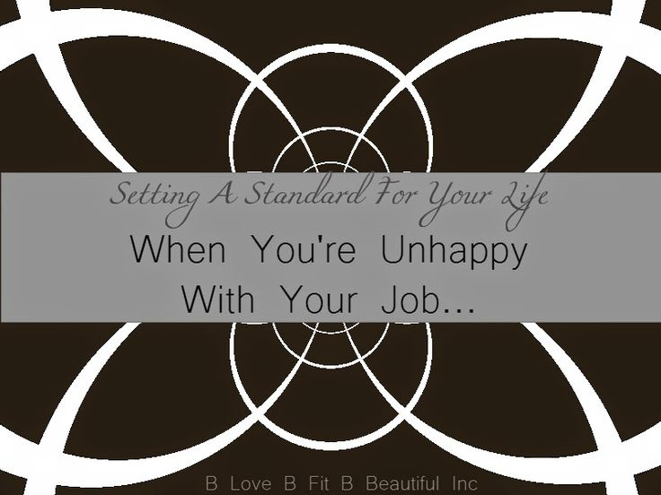 When You're Unhappy With Your Job...  http://www.blovebfitbbeautiful.com/2015/01/b-fit-when-youre-unhappy-with-your-job.html