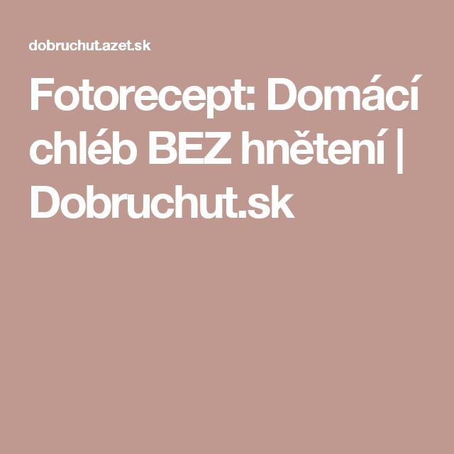 Fotorecept: Domácí chléb BEZ hnětení    Dobruchut.sk