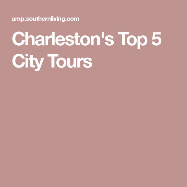 Charleston's Top 5 City Tours