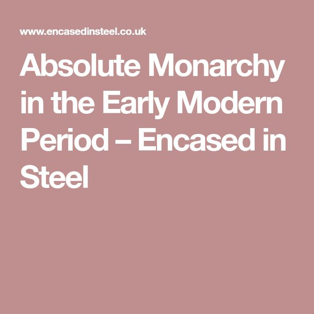 Absolute Monarchy in the Early Modern Period – Encased in Steel