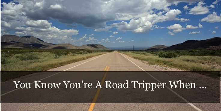 You Know You're a Road Tripper When ... #travel #roadtrip