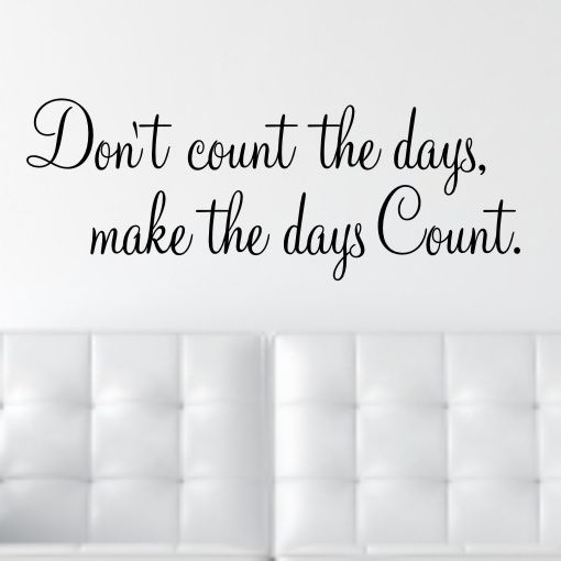 Make Your Day Count Quotes: Wall Quote Sticker Design Don T Count The Days Make The