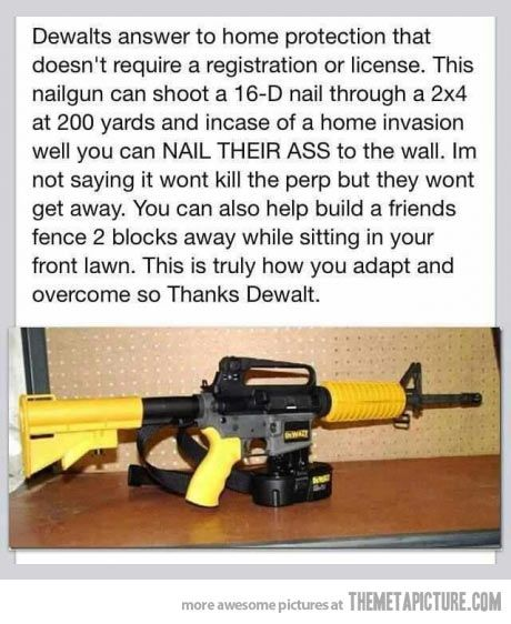I believe this is a joke. However, if you don't like guns you could protect yourself with a nail gun.