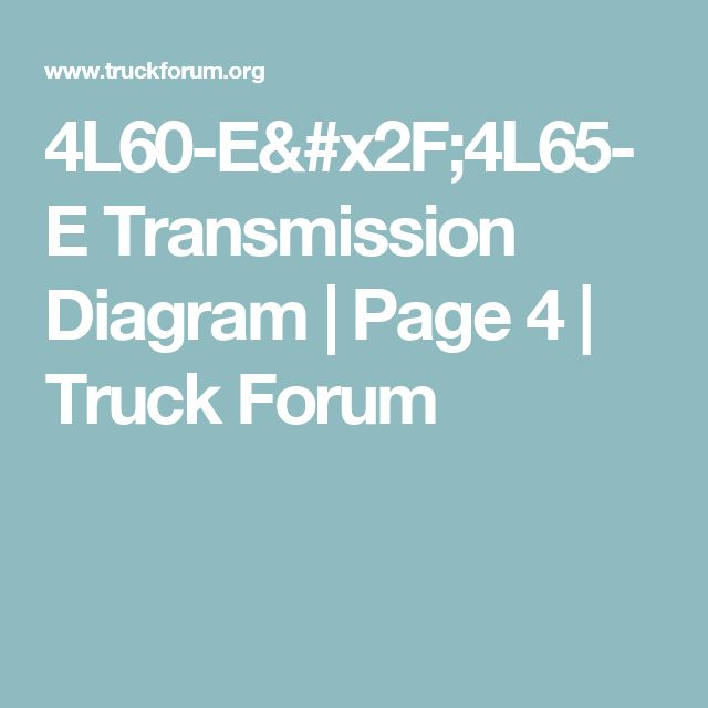 4l60 E X2f 4l65 E Transmission Diagram Page 4 Truck Forum Transmission Trucks Info