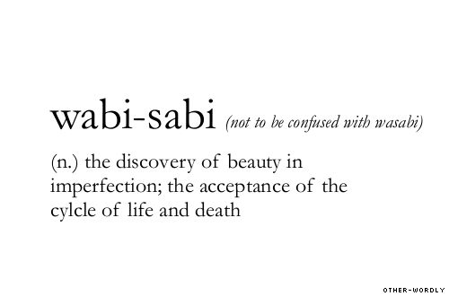 "#3 Wabi-sabi. ""Wabi-sabi is the Japanese art of finding beauty in imperfection and profundity in nature, of accepting the natural cycle of growth, decay, and death. It's simple, slow, and uncluttered-and it reveres authenticity above all."""