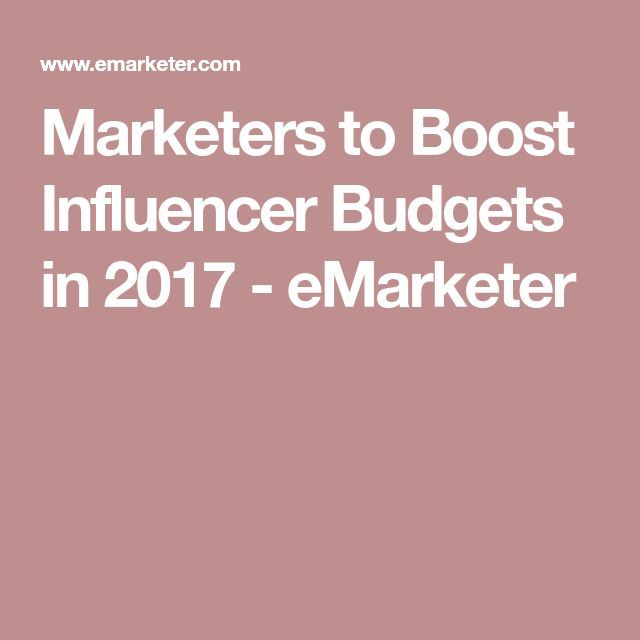 Marketers to Boost Influencer Budgets in 2017 - eMarketer