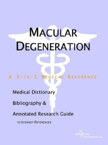 Macular Degeneration - A Medical Dictionary Bibliography and Annotated Research Guide to Internet References free ebook