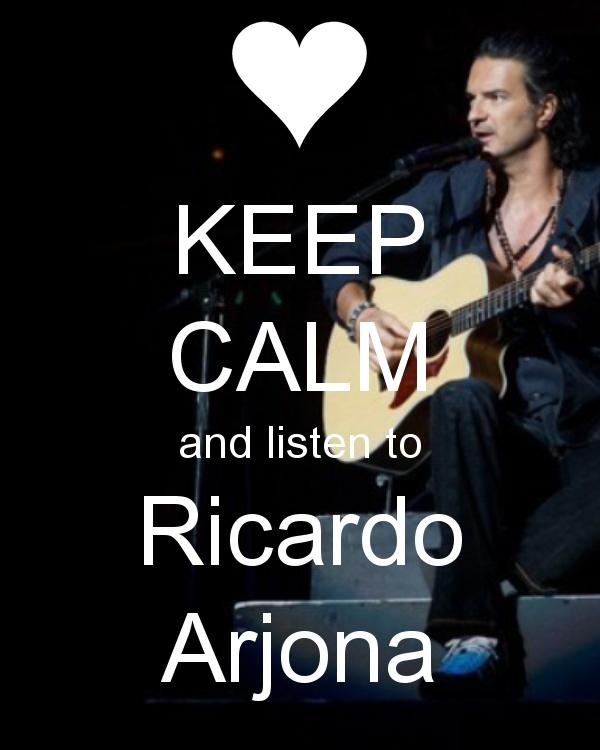 KEEP CALM and listen to Ricardo Arjona