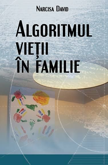 Carte: Algoritmul vietii in familie. Autor: Narcisa David