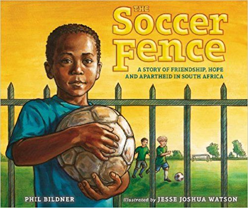 The Soccer Fence: A story of friendship, hope, and apartheid in South Africa: Phil Bildner, Jesse Joshua Watson: 9780399247903: Amazon.com: Books