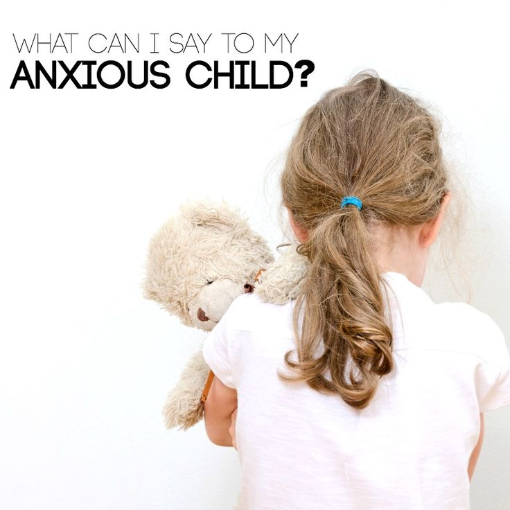 What Can I Say To My Anxious Child--this is a truly awesome list of what to say to an anxious child!